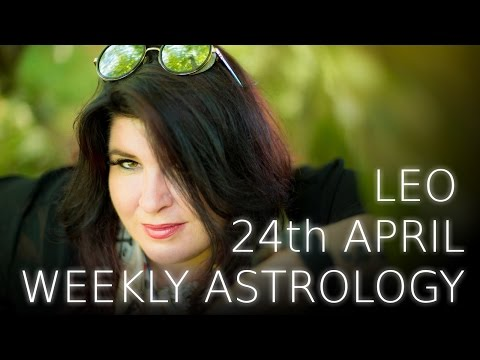 Leo Weekly Astrology Forecast April 24th 2017