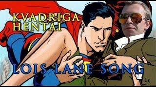 Kvadriga Hentai - Lois Lane Song (official video)