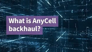 What is AnyCell Backhaul?