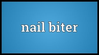 Nail biter Meaning