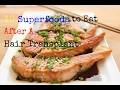 10 Superfoods to Eat After Hair Transplant to Fight Balding!