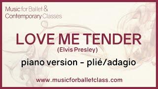 Love Me Tender (Elvis Presley) Piano cover version for Plié or Adagio ballet exercise