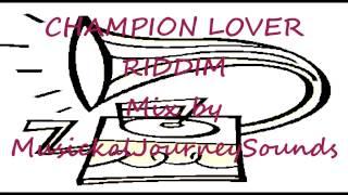 Champion Lover riddim mix by MusickalJourneySounds