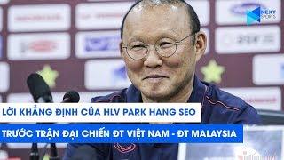 HLV Park Hang Seo: ĐT Việt Nam quyết thắng dù Malaysia có cầu thủ nhập tịch! | NEXT SPORTS