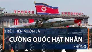 Triều Tiên muốn là cường quốc hạt nhân khủng | VTC1