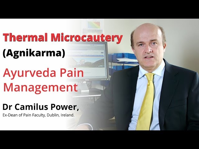 Thermal Microcautery (Agnikarma): Ayurveda Pain Management | Dr Camilus Power, Ireland
