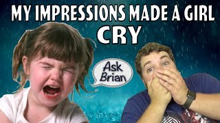 My Impressions Traumatized a Little Girl - Ask Brian