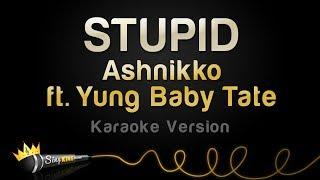 Ashnikko ft. Yung Baby Tate - STUPID (Karaoke Version)