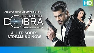 All Episodes Streaming Now - Operation Cobra | An Eros Now Original