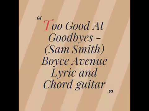 Too Good At Goodbyes Boyce Avenue Sam Smith Lyric And Chord