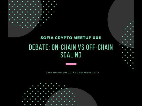 Sofia Crypto Meetup #22 - On-Chain VS Off-Chain Scaling