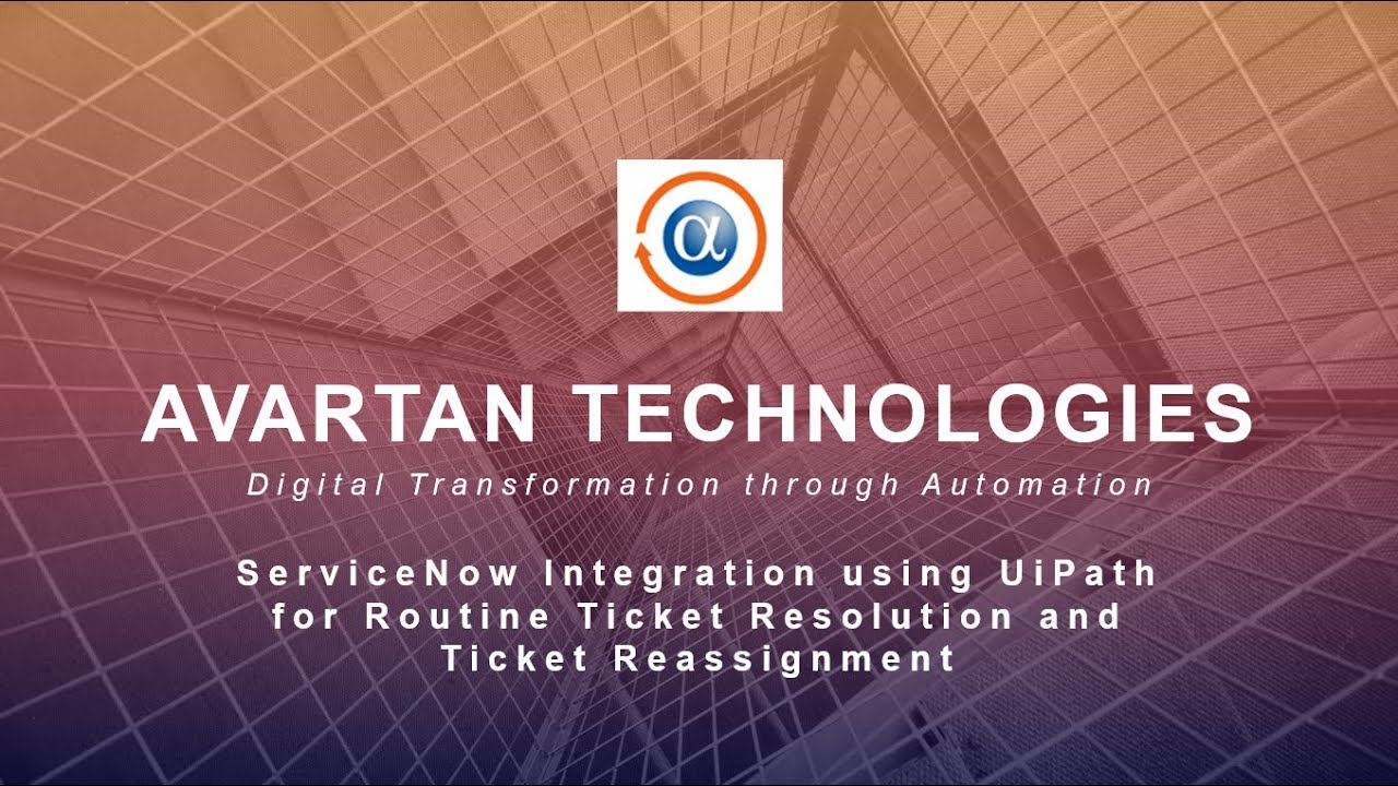 ServiceNow Integration using UiPath for Routine Tickets Resolution and  Ticket Assignments