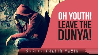 Oh Youth! - Leave The Dunya! ᴴᴰ ┇ Powerful Speech ┇ by Sheikh Khalid Yasin ┇ TDR Production ┇