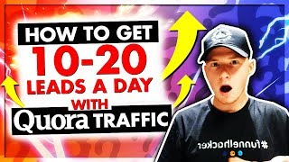 How to Get 10 - 20 Leads Per Day Using Quora Free Traffic