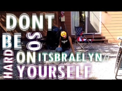 """""""Dont Be So Hard On Yourself - ItsBraelyn//"""