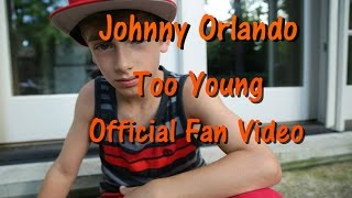 Johnny Orlando - Too Young (Official Fan Video)