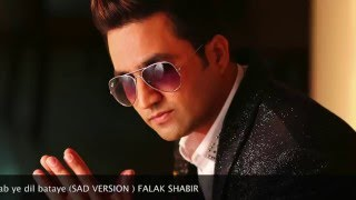 Kya Tujhe Ab Yeh DIl Bataye | Falak Shabir | Sad Version | Sanam Re