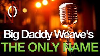 The Only Name (Yours Will Be) - Big Daddy Weave Cover by No Other Name