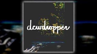 dewdropper FULL ALBUM PREMIERE