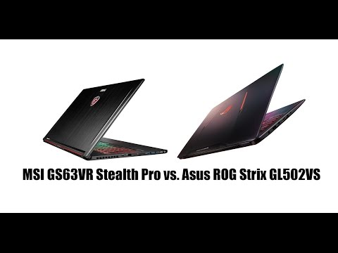 Asus ROG Strix GL502VS and the MSI GS63VR Stealth Pro Comparison Smackdown