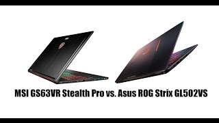 Asus ROG Strix GL502VS and the MSI GS63VR Stealth Pro Comparison Smackdown