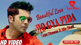 Ho Gya Fida  Varun Dhawan & Alia Bhatt  Latest  New Song 2019Love Music official