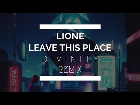 LIONE - Leave This Place ( D I V I N I T Y Remix )