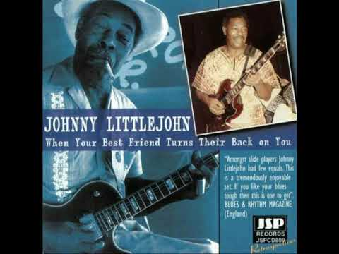 Johnny Littlejohn - When Your Best Friend Turns Their Back On You (Full Album)