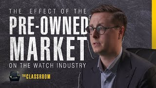 The Effect of the Pre-Owned Market on the Watch Industry | The Classroom: S1,E02