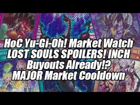 HoC Yu-Gi-Oh! Market Watch - LOST SOULS SPOILERS! INCH Buyouts Already!? Major Market Cooldown!