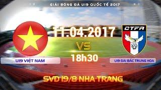 FULL | U19 VIỆT NAM (2-0) U19 ĐÀI BẮC TRUNG HOA | U19 QUỐC TẾ 2017