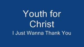 Youth for Christ I Just Wanna Thank You
