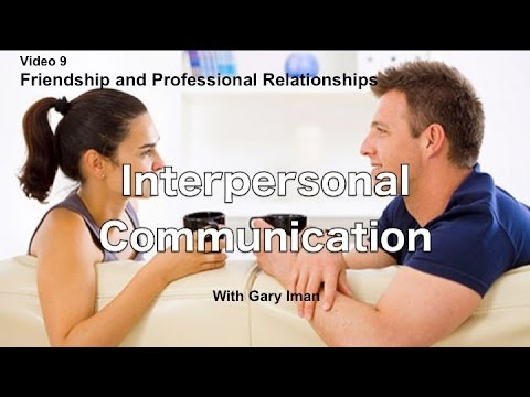 Interpersonal Communication - Friendship and Professional Relationships