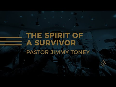 The Spirit of a Survivor / Pastor Jimmy Toney