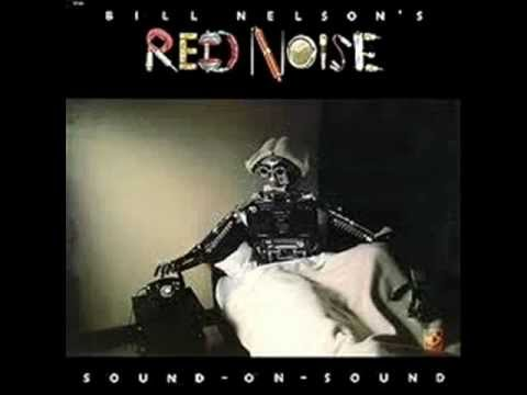 Bill Nelson -  Don't Touch Me I'm Electric - Red Noise (1979)