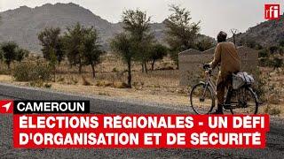 #Cameroun : les élections régionales, un défi d'organisation et de sécurité