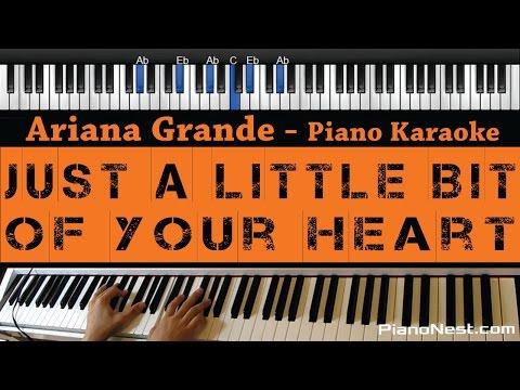 Ariana Grande - Just a Little Bit of Your Heart - Piano Karaoke / Sing Along