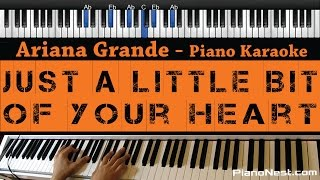 Ariana Grande - Just a Little Bit of Your Heart - Piano Karaoke / Sing Along