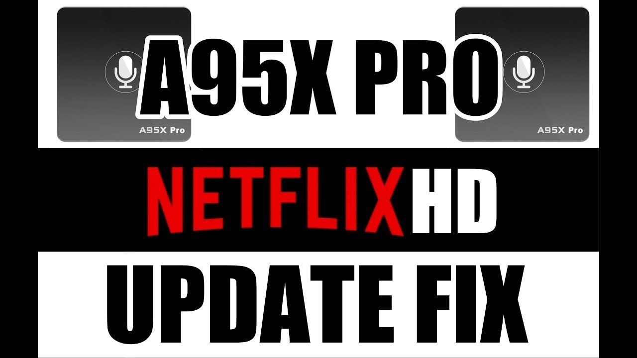 A95X Pro NETFLIX HD UPDATE FIX