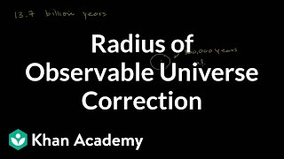 Radius of observable universe (correction) | Cosmology & Astronomy | Khan Academy
