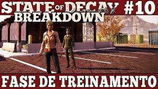 State of Decay Breakdown #10 - Fase de Treinamento