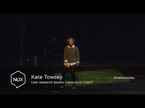 Kate Towsey - User research assets: treasure or trash? - #NUX6 - @katetowsey