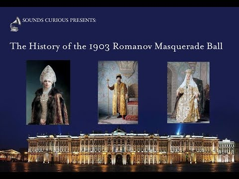 asmr/relaxation---the-history-of-the-1903-romanov-masquerade-ball-(russian-history/culture)