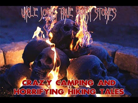 Uncle Josh's True Scary Stories | Camping and Hiking Horror | Campfire Tales | Wilderness Stalkers