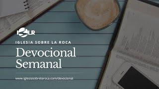 Devocional Semanal   Iglesia Sobre La Roca