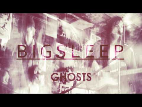 B I G S L E E P - Ghosts (REMASTERED)