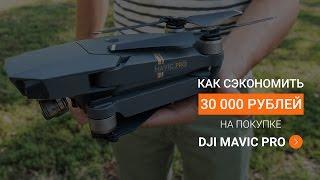 Как сэкономить 30 000 рублей на покупке DJI Mavic Pro. Подходит гражданам РФ!