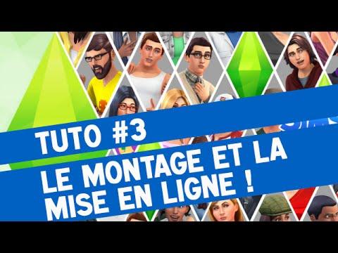 TUTO #3 - Le montage et la mise en ligne (Sims 4, etc...)