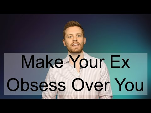 how to make your ex obsess over you  (new for 2017!)