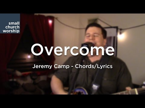 Overcome - Jeremy Camp - Chords/Lyrics